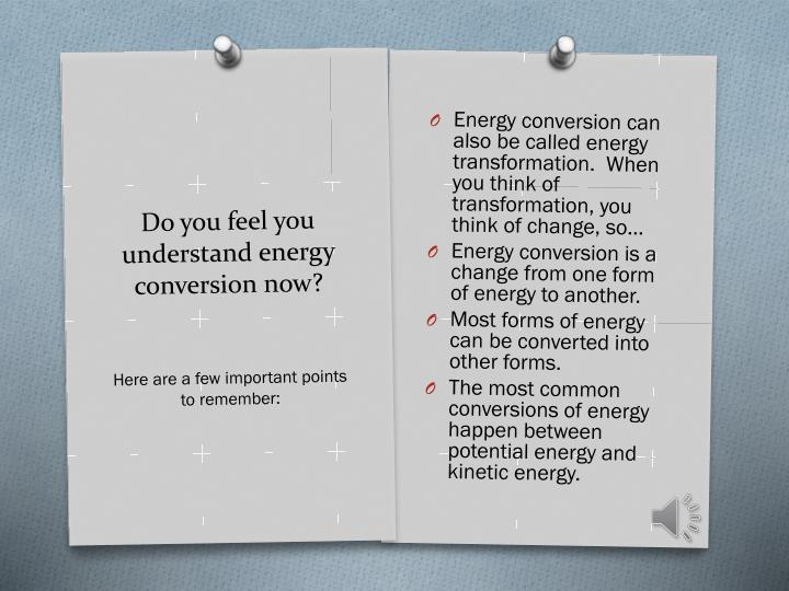 Energy conversion can also be called energy transformation.  When you think of transformation, you think of change, so…