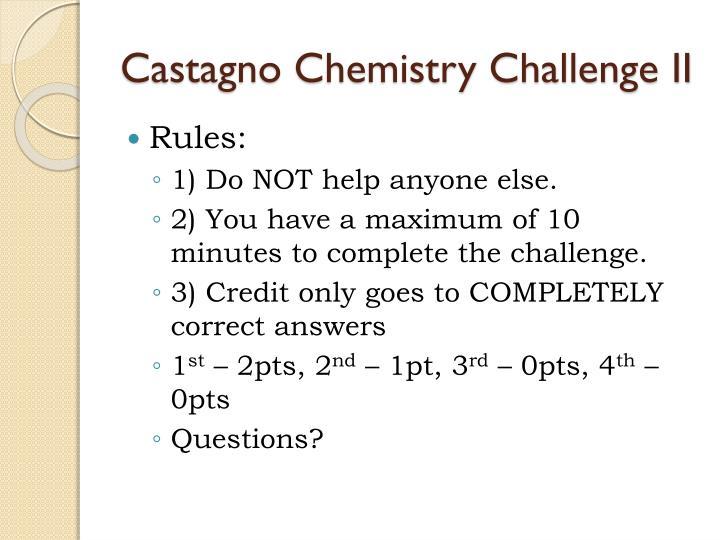 Castagno Chemistry Challenge II