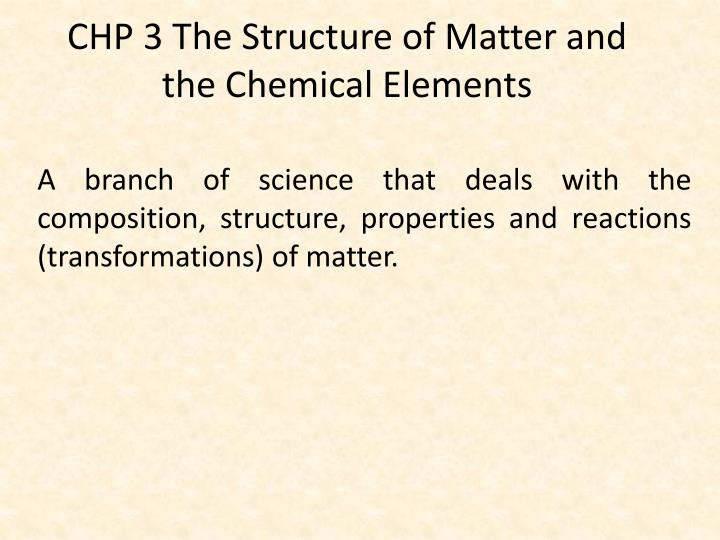 chp 3 the structure of matter and the chemical elements