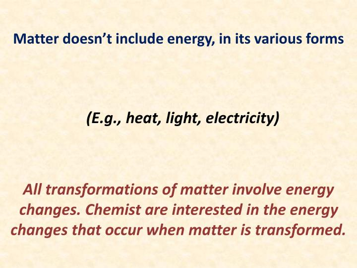 Matter doesn t include energy in its various forms