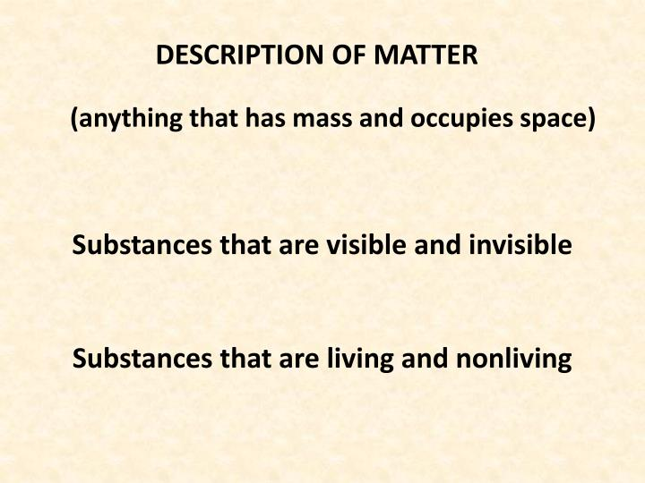 DESCRIPTION OF MATTER