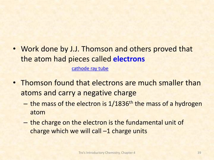 Work done by J.J. Thomson and others proved that the atom had pieces called