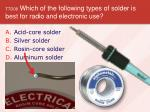 t7d08 which of the following types of solder is best for radio and electronic use