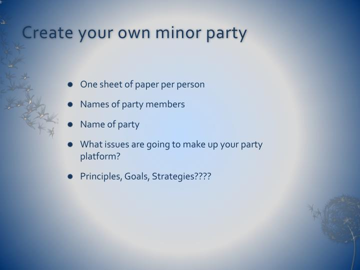 Create your own minor party