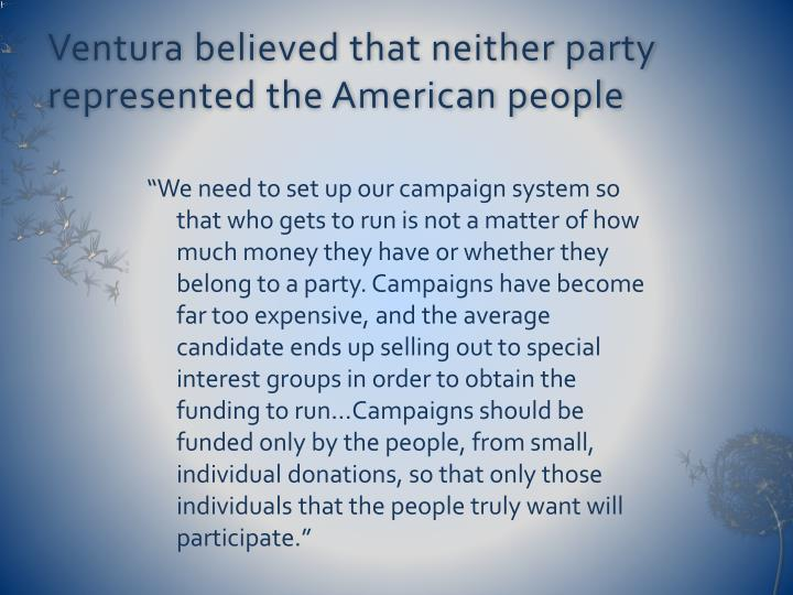 Ventura believed that neither party represented the American people