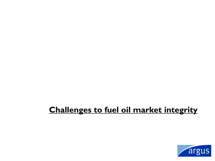 Challenges to fuel oil market integrity
