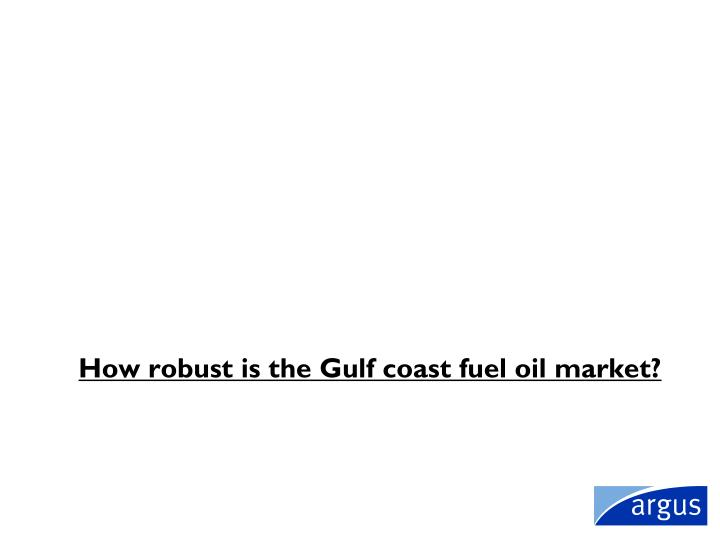 How robust is the Gulf coast fuel oil market?