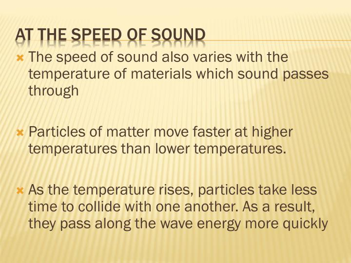 The speed of sound also varies with the