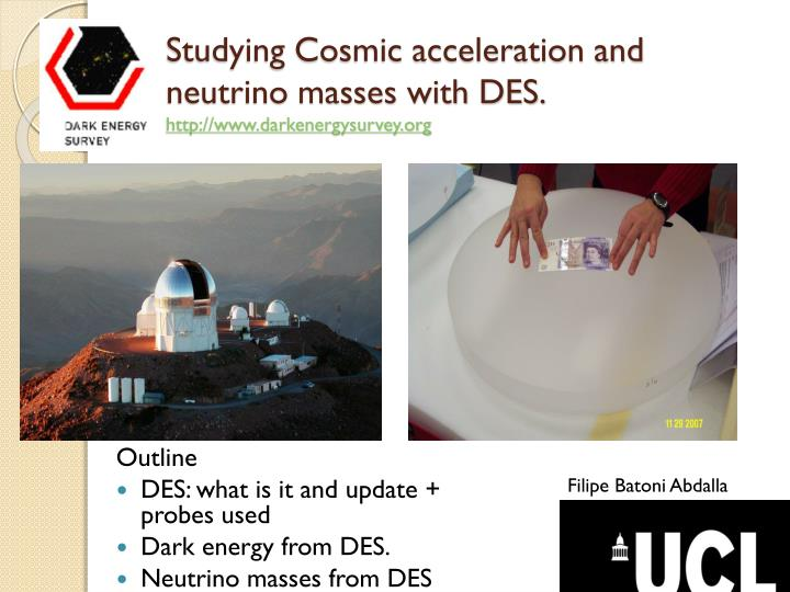 Studying cosmic acceleration and neutrino masses with des http www darkenergysurvey org