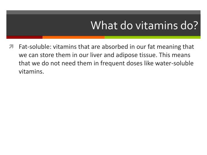 What do vitamins do?