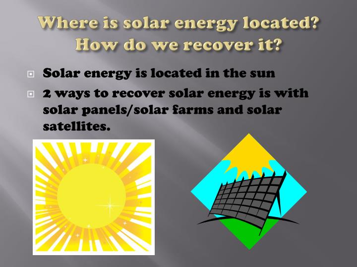 Where is solar energy located?