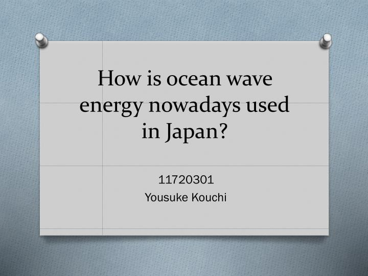 How is ocean wave energy nowadays used in japan