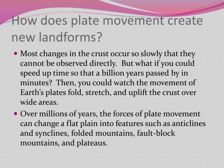 How does plate movement create new landforms?