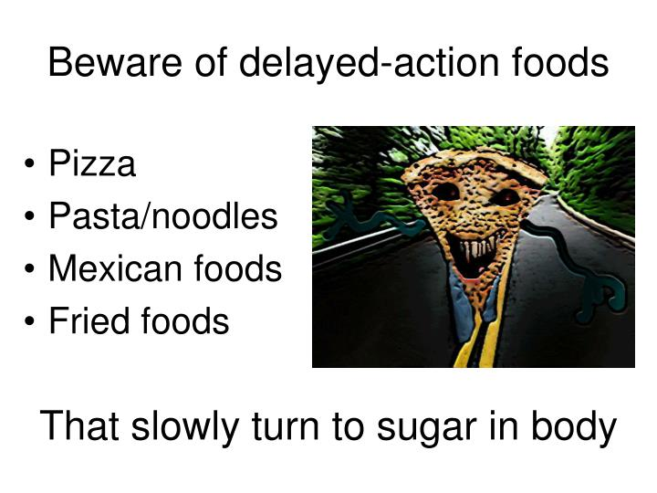 Beware of delayed-action foods