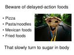 beware of delayed action foods