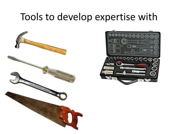 Tools to develop expertise with