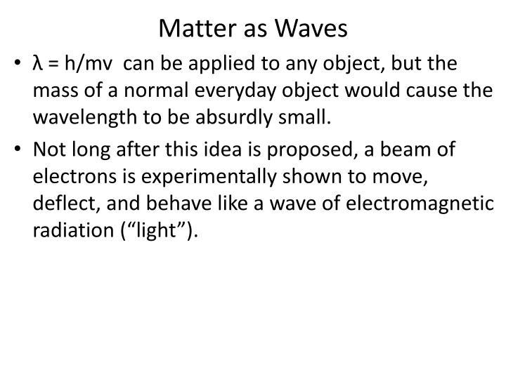 Matter as Waves