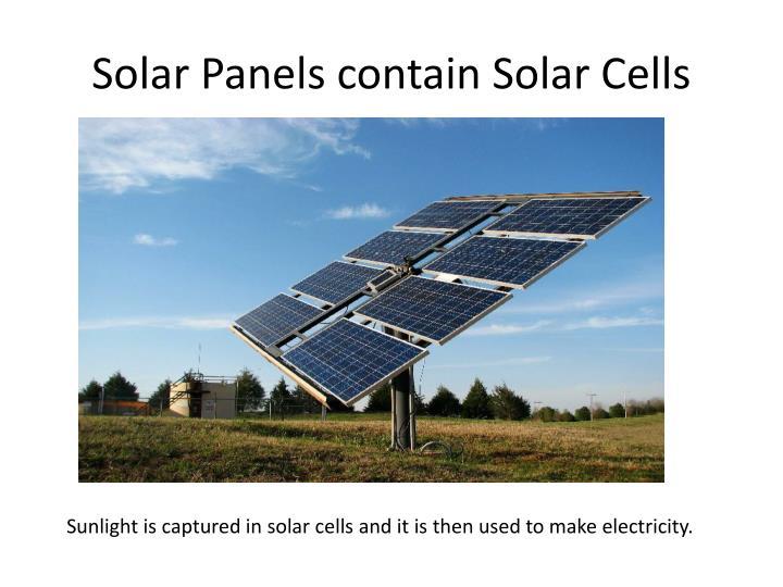 Solar Panels contain Solar Cells