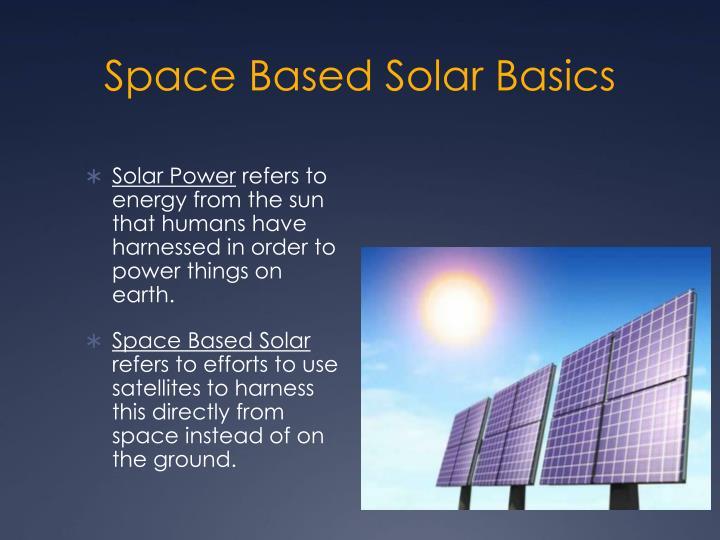 Space Based Solar Basics