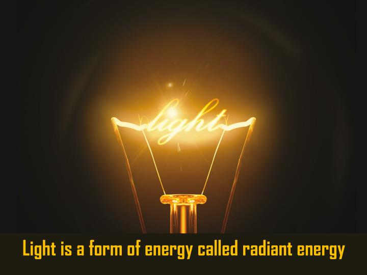 Light is a form of energy called radiant energy