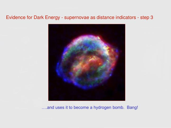 Evidence for Dark Energy - supernovae as distance indicators - step 3