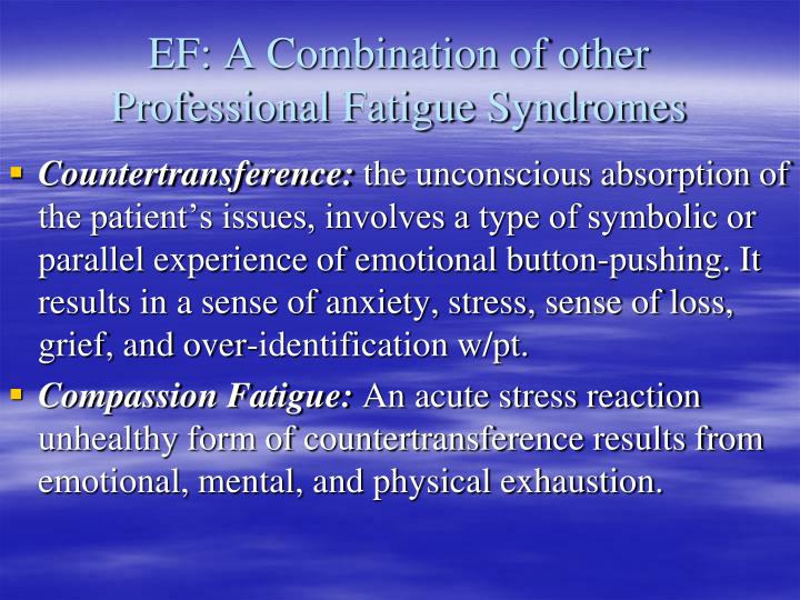 EF: A Combination of other Professional Fatigue Syndromes