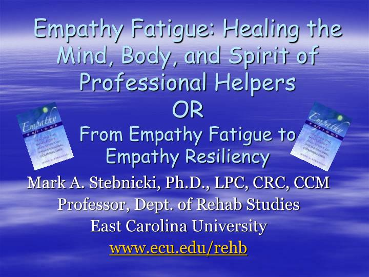 Empathy Fatigue: Healing the Mind, Body, and Spirit of Professional