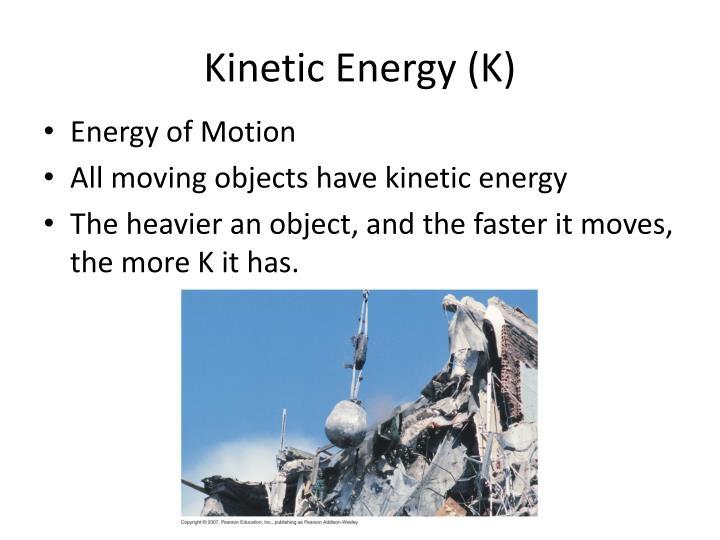 Kinetic Energy (K)