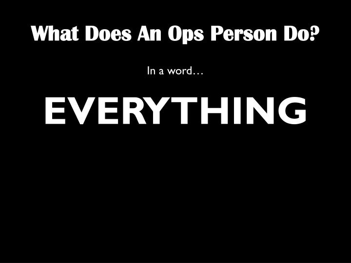 What Does An Ops Person Do?