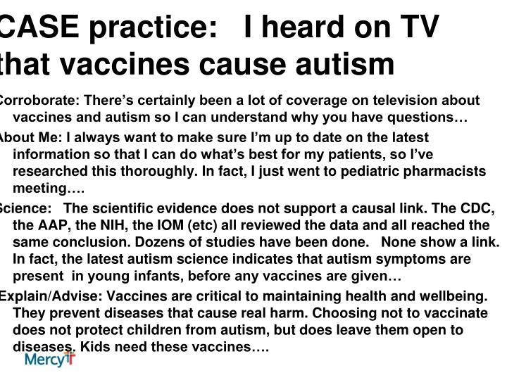 CASE practice:   I heard on TV that vaccines cause autism