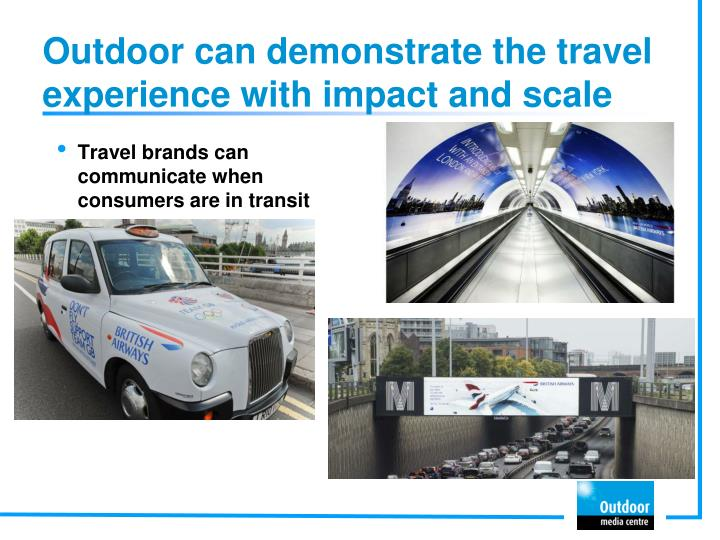 Outdoor can demonstrate the travel experience with impact and scale