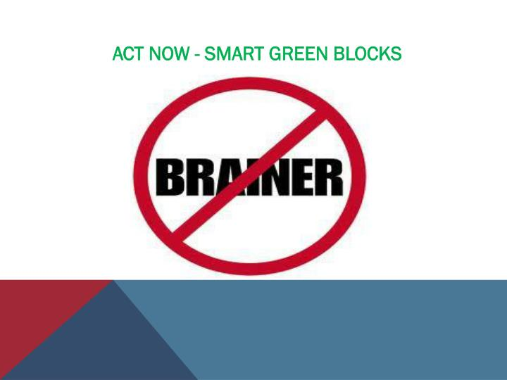 ACT NOW - SMART GREEN BLOCKS