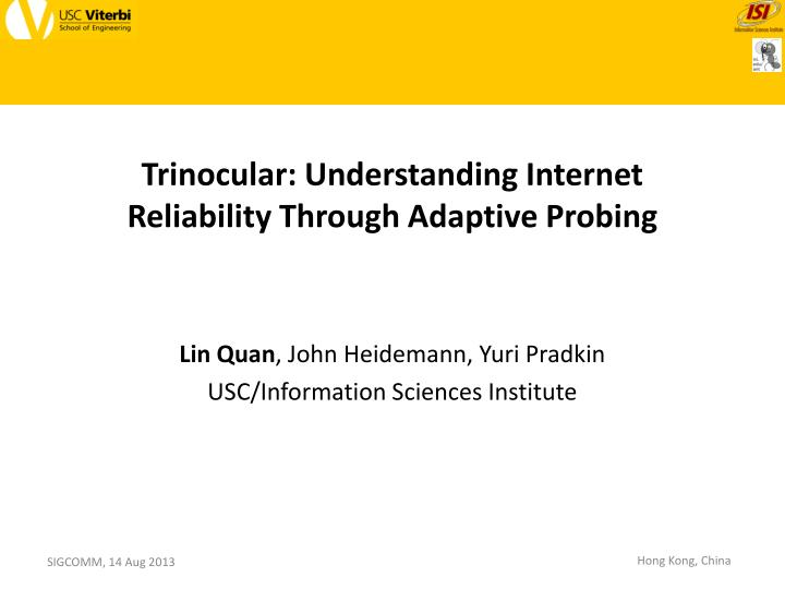 Trinocular understanding internet reliability through adaptive probing