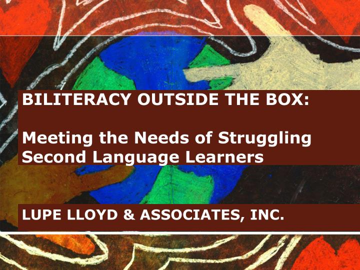 Biliteracy outside the box meeting the needs of struggling second language learners
