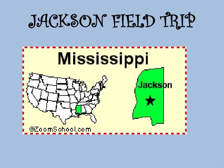 JACKSON FIELD TRIP