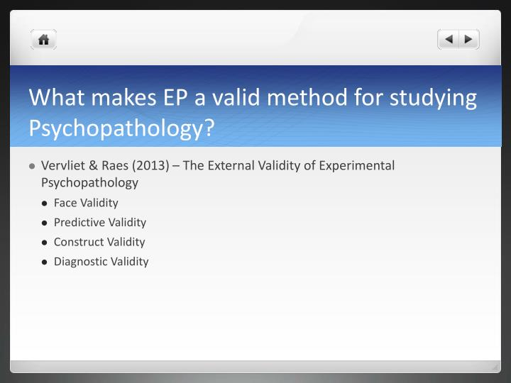 What makes EP a valid method for studying Psychopathology?