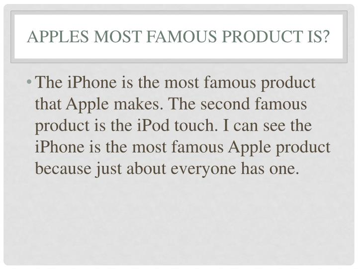 Apples most famous product is