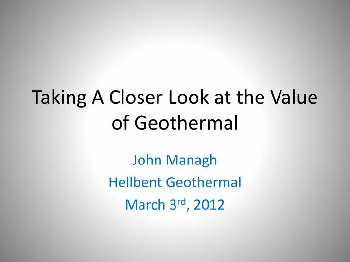 Taking A Closer Look at the Value of Geothermal