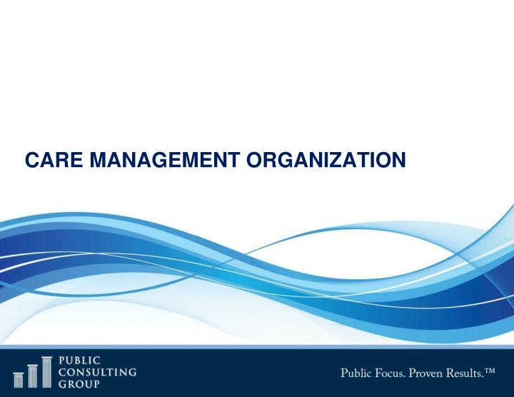 CARE MANAGEMENT ORGANIZATION