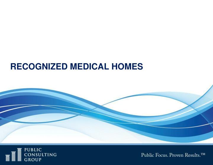 RECOGNIZED MEDICAL HOMES