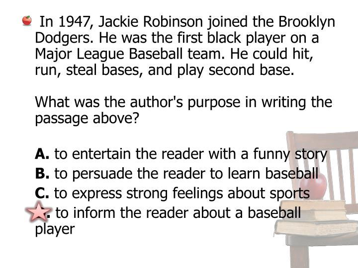 In 1947, Jackie Robinson joined the Brooklyn Dodgers. He was the first black player on a Major League Baseball team. He could hit, run, steal bases, and play second base.