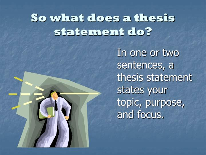 thesis statement one or two sentences Often, a thesis will be one sentence, but for complex subjects, you may find it more effective to break the thesis statement into two sentences.
