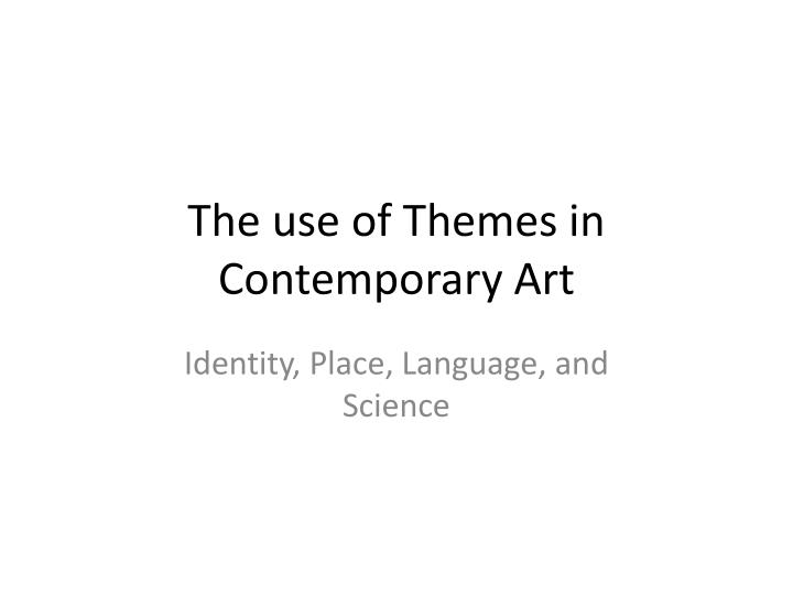 The use of Themes in Contemporary