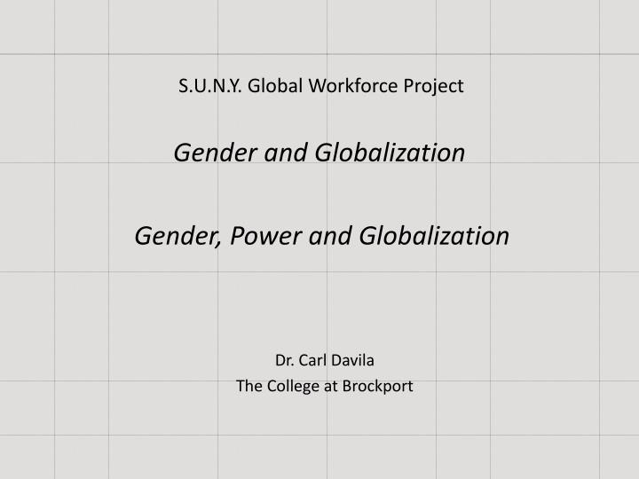 gender globalization Globalization in the third world: impact on women's  globalization has not benefited majority of people in the third world in spite  gender roles in society.