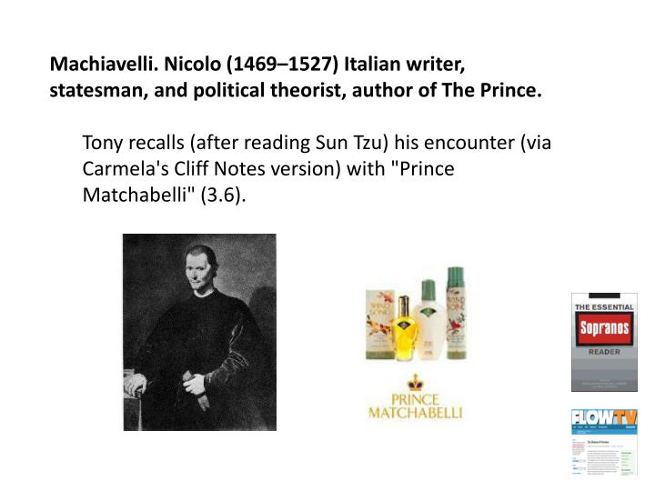 Machiavelli. Nicolo (1469–1527) Italian writer, statesman, and political theorist, author of The Prince.