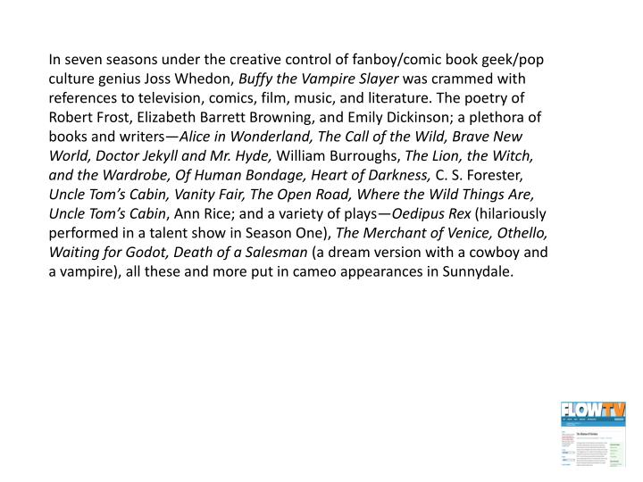 In seven seasons under the creative control of fanboy/comic book geek/pop culture genius Joss Whedon,