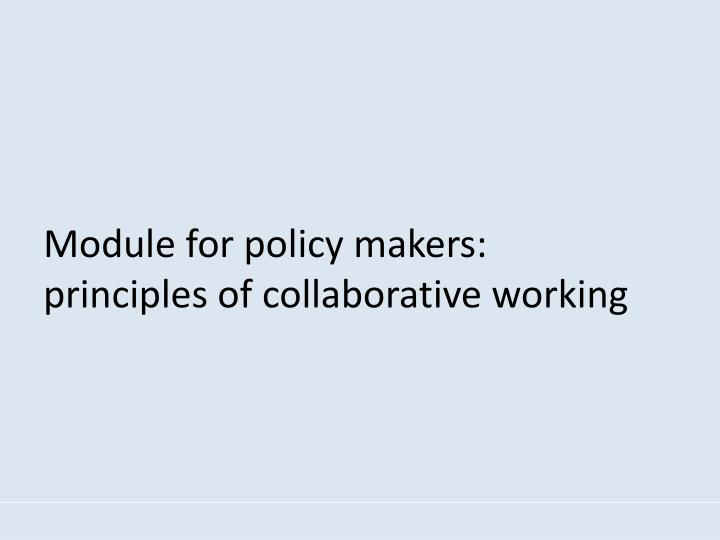 Module for policy makers:    principles of collaborative working