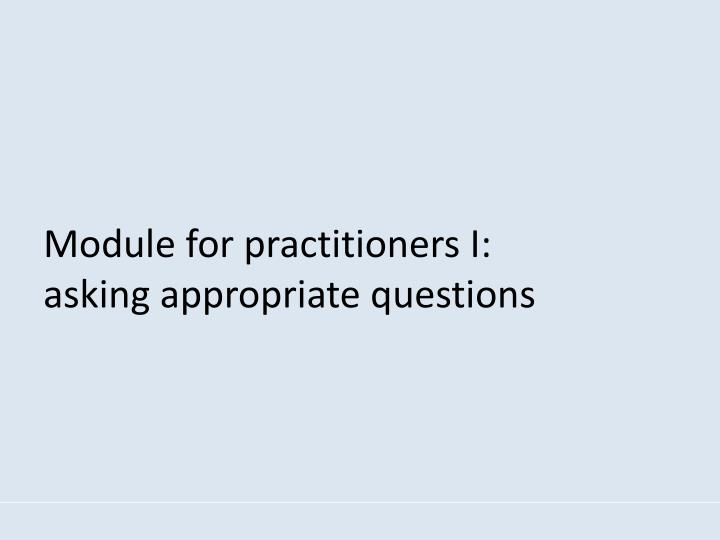 Module for practitioners I:         asking appropriate questions