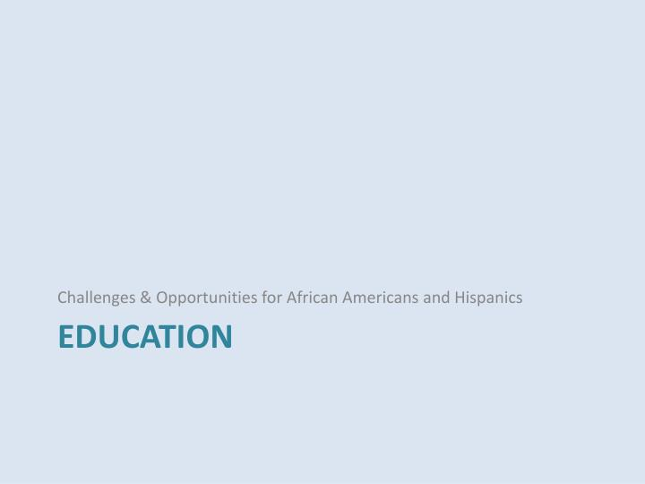 Challenges & Opportunities for African Americans and Hispanics