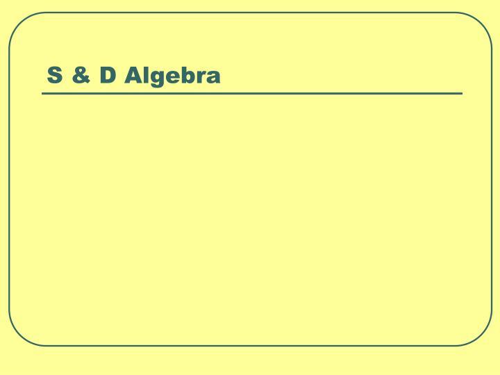 S & D Algebra